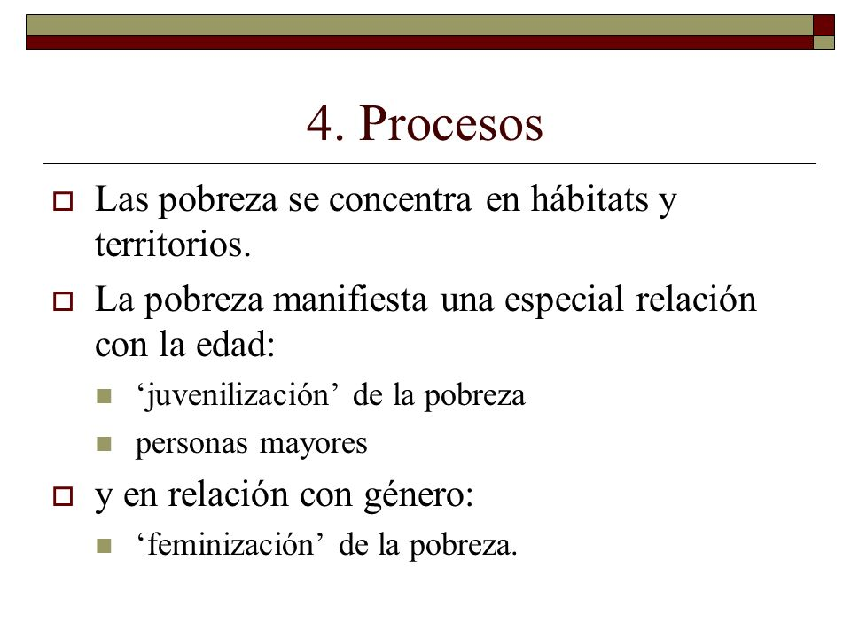 4. Procesos Las pobreza se concentra en hábitats y territorios. La pobreza manifiesta una especial relación con la edad: juvenilización de la pobreza