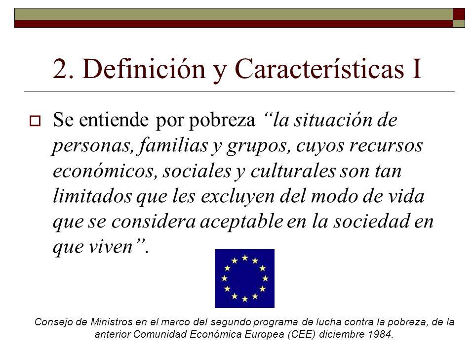 2. Definición y Características I Se entiende por pobreza la situación de personas, familias y grupos, cuyos recursos económicos, sociales y culturale
