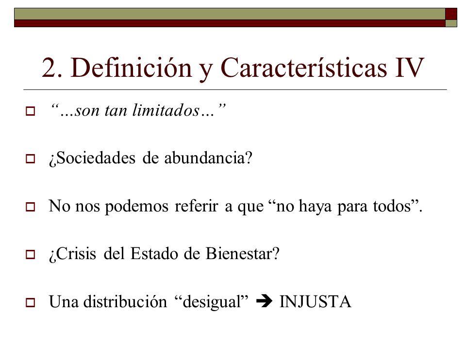 2. Definición y Características IV …son tan limitados… ¿Sociedades de abundancia? No nos podemos referir a que no haya para todos. ¿Crisis del Estado