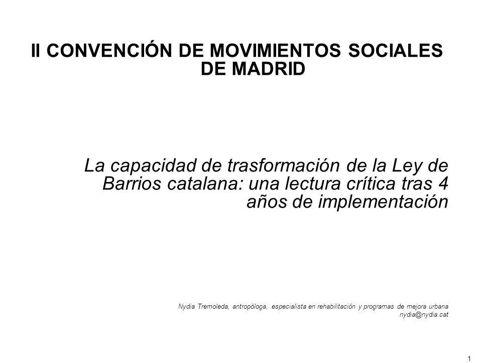 1 II CONVENCIÓN DE MOVIMIENTOS SOCIALES DE MADRID La capacidad de trasformación de la Ley de Barrios catalana: una lectura crítica tras 4 años de impl