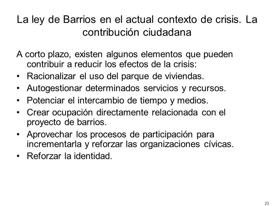 23 La ley de Barrios en el actual contexto de crisis. La contribución ciudadana A corto plazo, existen algunos elementos que pueden contribuir a reduc