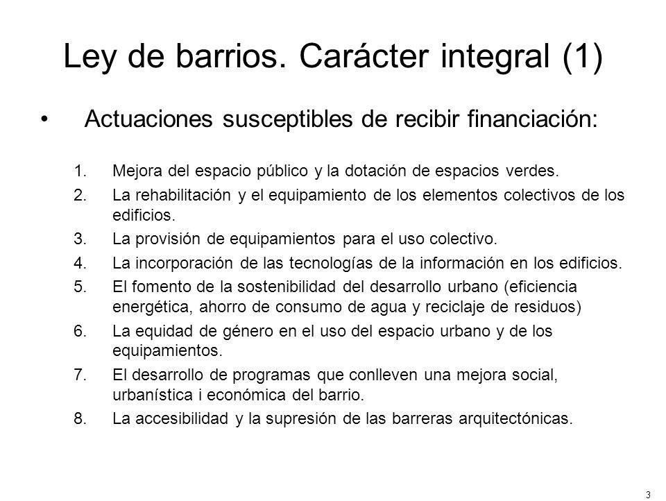 3 Ley de barrios. Carácter integral (1) Actuaciones susceptibles de recibir financiación: 1.Mejora del espacio público y la dotación de espacios verde