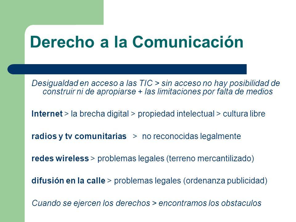 Derecho a la Comunicación Desigualdad en acceso a las TIC > sin acceso no hay posibilidad de construir ni de apropiarse + las limitaciones por falta d