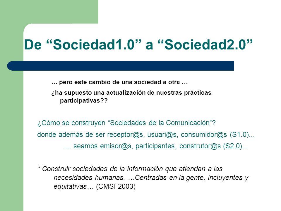De Sociedad1.0 a Sociedad2.0 … pero este cambio de una sociedad a otra … ¿ha supuesto una actualización de nuestras prácticas participativas?? ¿Cómo s