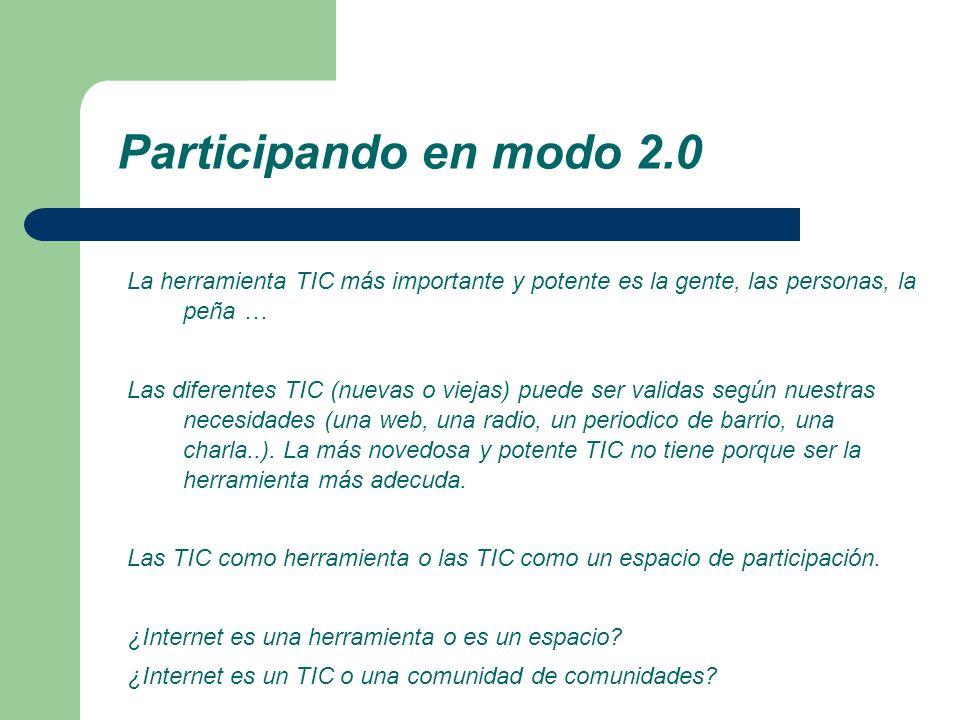 Participando en modo 2.0 La herramienta TIC más importante y potente es la gente, las personas, la peña … Las diferentes TIC (nuevas o viejas) puede s