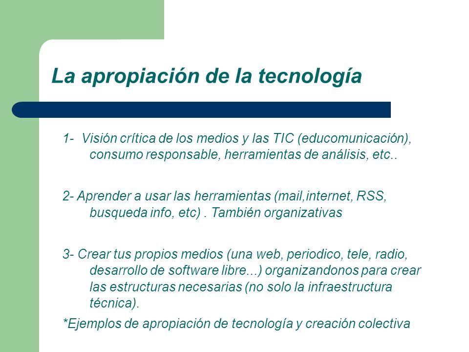 La apropiación de la tecnología 1- Visión crítica de los medios y las TIC (educomunicación), consumo responsable, herramientas de análisis, etc.. 2- A