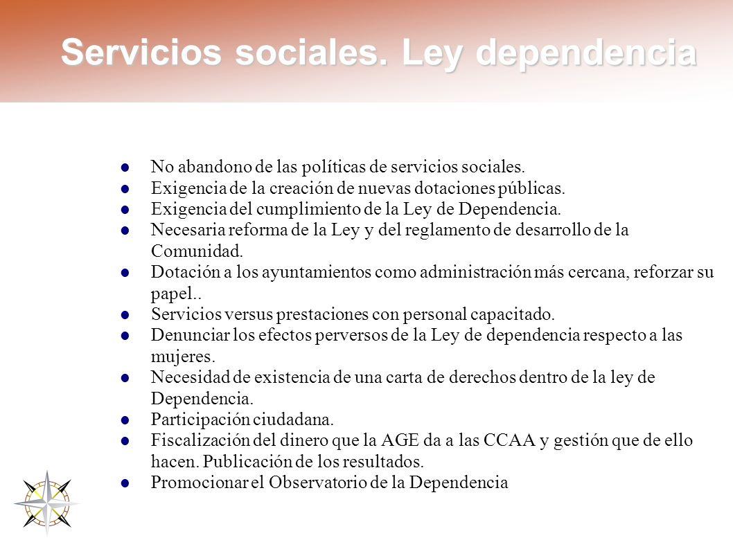 Servicios sociales. Ley dependencia No abandono de las políticas de servicios sociales. Exigencia de la creación de nuevas dotaciones públicas. Exigen