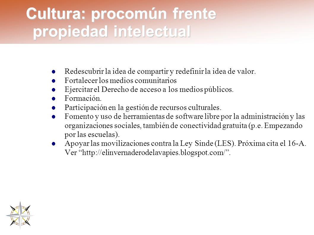 Cultura: procomún frente propiedad intelectual Redescubrir la idea de compartir y redefinir la idea de valor. Fortalecer los medios comunitarios Ejerc