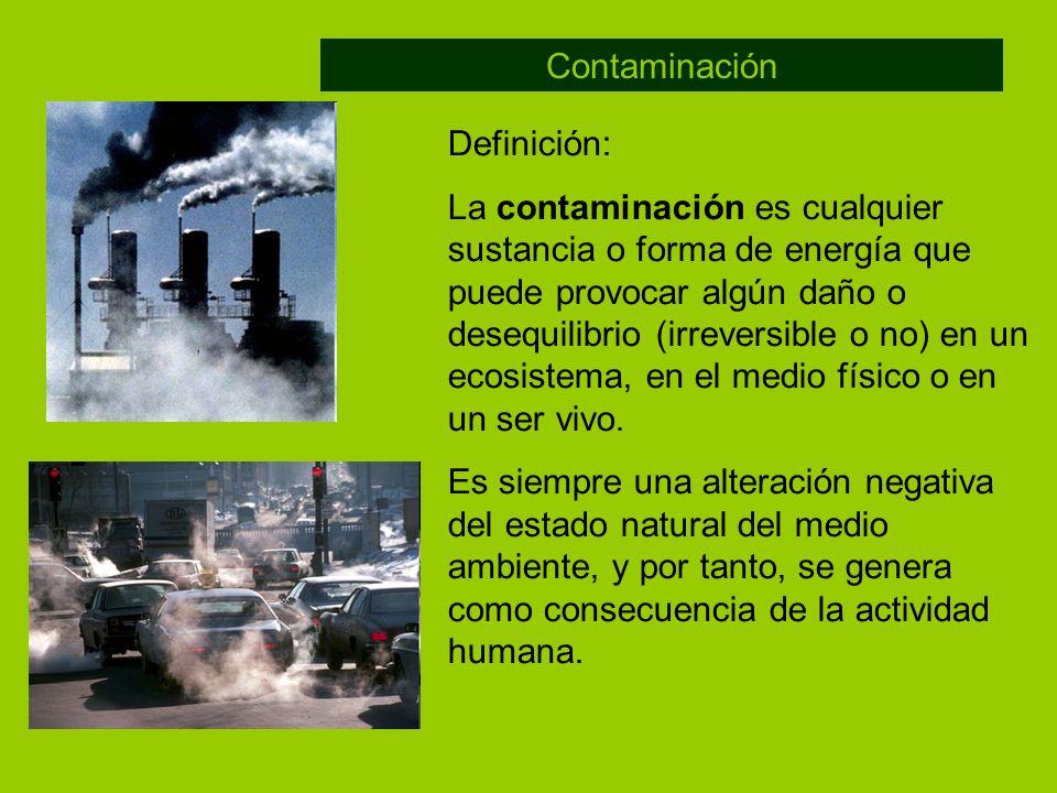 Definición: La contaminación es cualquier sustancia o forma de energía que puede provocar algún daño o desequilibrio (irreversible o no) en un ecosist