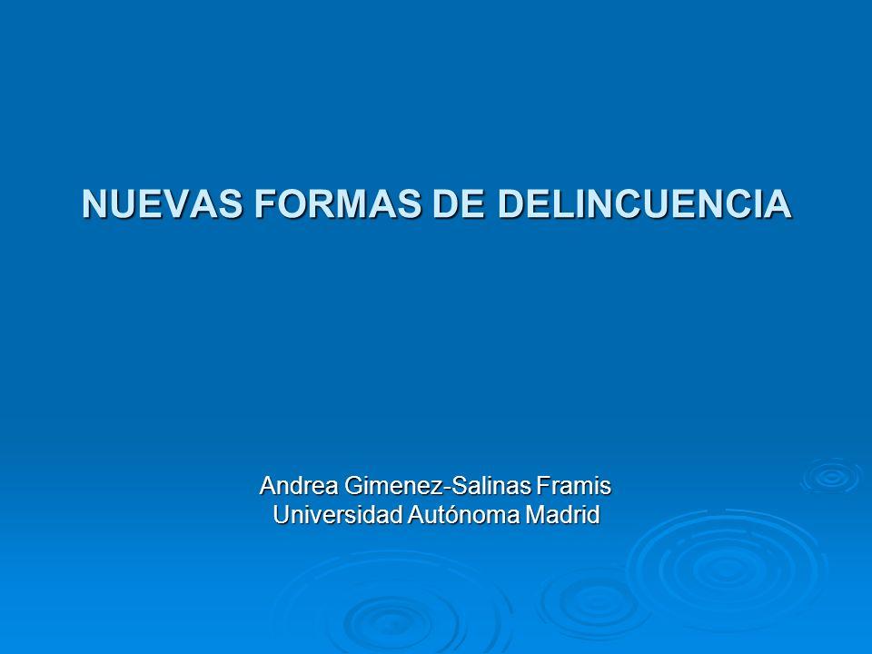 NUEVAS FORMAS DE DELINCUENCIA Andrea Gimenez-Salinas Framis Universidad Autónoma Madrid