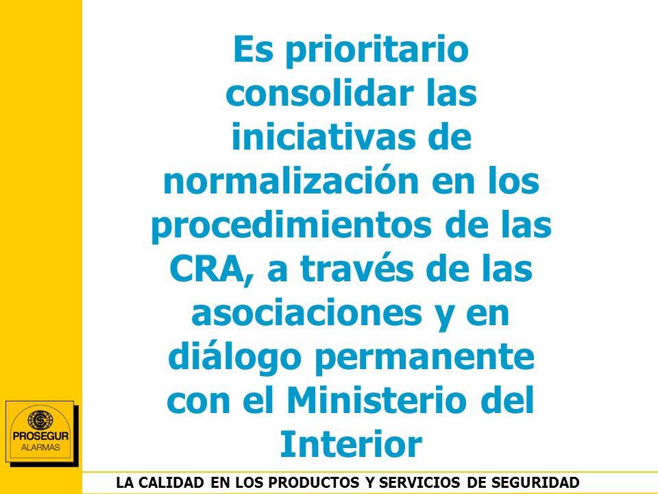 DEPARTAMENTO OPERACIONES LA CALIDAD EN LOS PRODUCTOS Y SERVICIOS DE SEGURIDAD Es prioritario consolidar las iniciativas de normalización en los proced