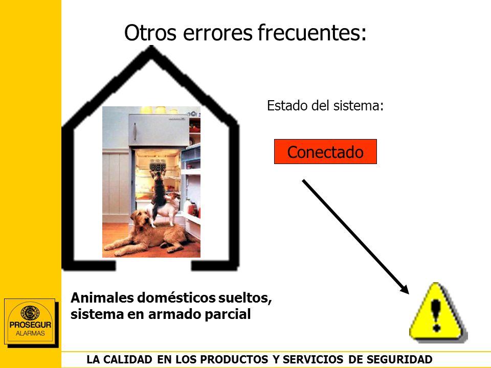 DEPARTAMENTO OPERACIONES LA CALIDAD EN LOS PRODUCTOS Y SERVICIOS DE SEGURIDAD Otros errores frecuentes: Conectado Estado del sistema: Animales domésti