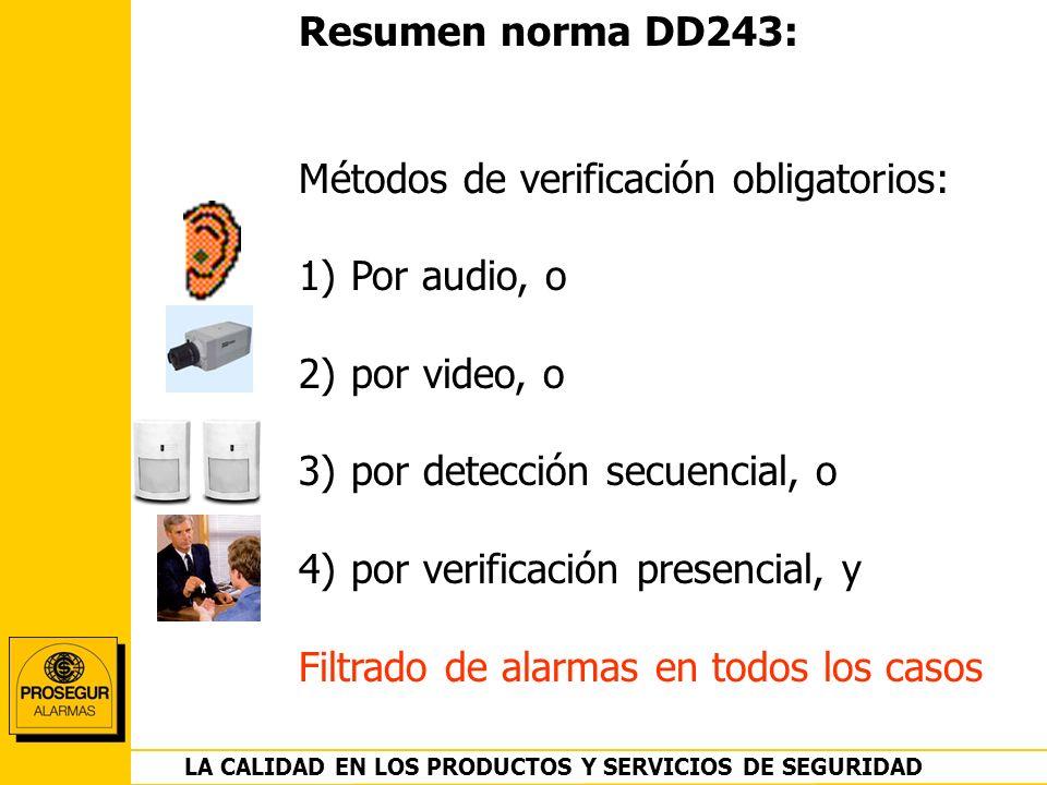 DEPARTAMENTO OPERACIONES LA CALIDAD EN LOS PRODUCTOS Y SERVICIOS DE SEGURIDAD Resumen norma DD243: Métodos de verificación obligatorios: 1)Por audio,