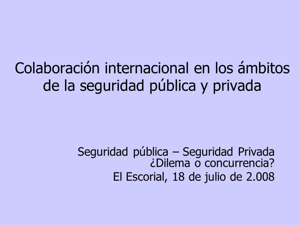Colaboración internacional seguridad pública y privada 32 La cooperación entre Estados miembros Propuesta del Reino de España Decisión Consejo Tercer Pilar Recomendación Consejo Tercer Pilar Cooperación entre autoridades nacionales responsables del sector de seguridad privada