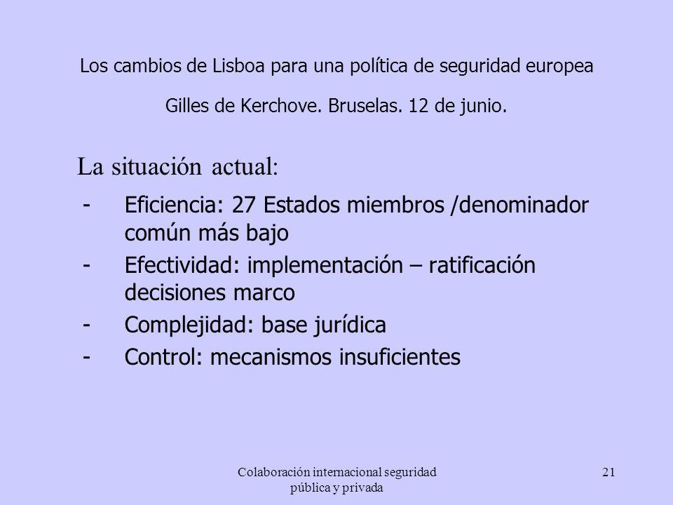 Colaboración internacional seguridad pública y privada 21 Los cambios de Lisboa para una política de seguridad europea Gilles de Kerchove. Bruselas. 1