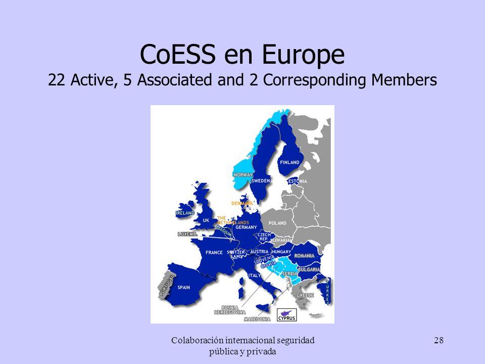 Colaboración internacional seguridad pública y privada 28 CoESS en Europe 22 Active, 5 Associated and 2 Corresponding Members