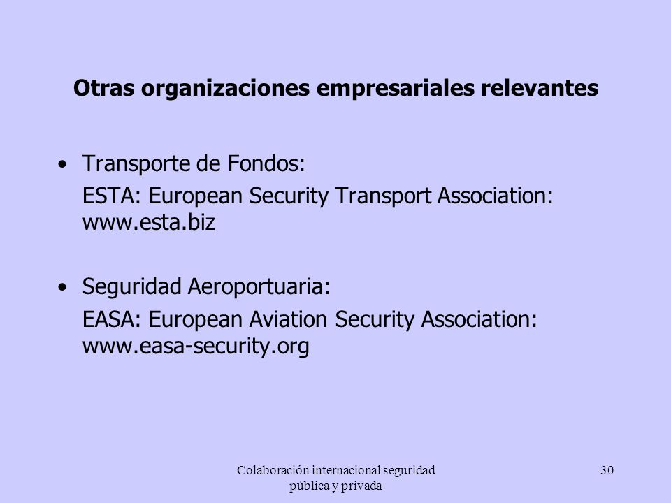 Colaboración internacional seguridad pública y privada 30 Otras organizaciones empresariales relevantes Transporte de Fondos: ESTA: European Security