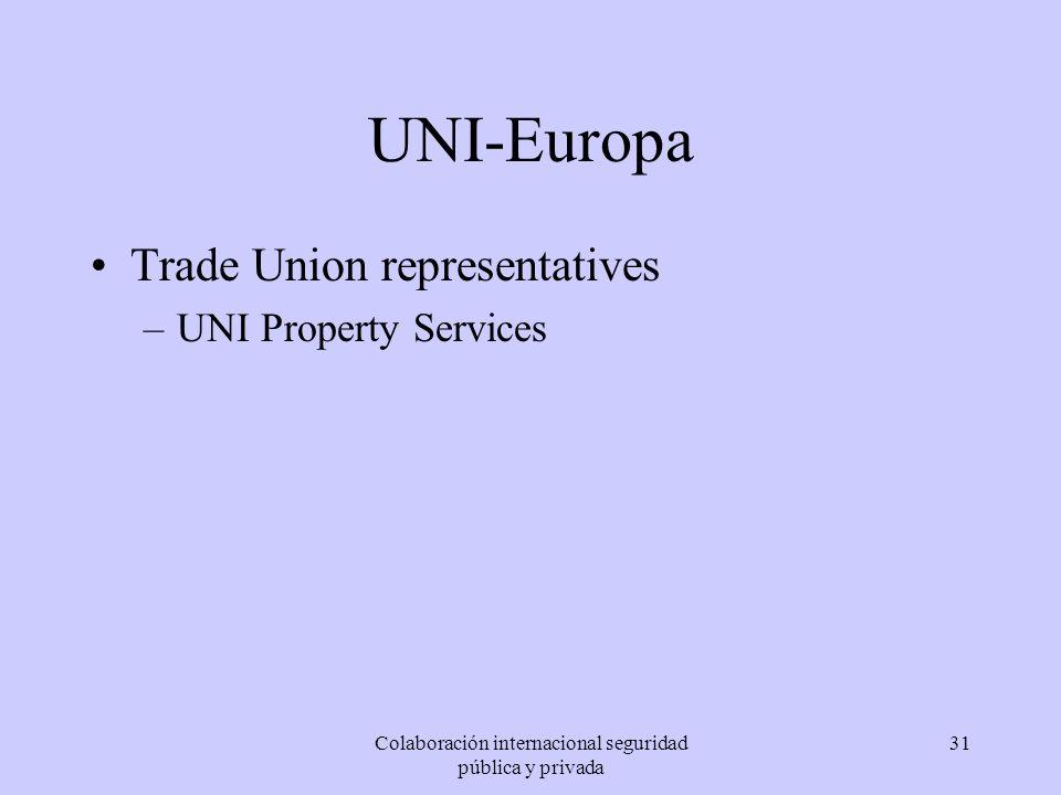 Colaboración internacional seguridad pública y privada 31 UNI-Europa Trade Union representatives –UNI Property Services
