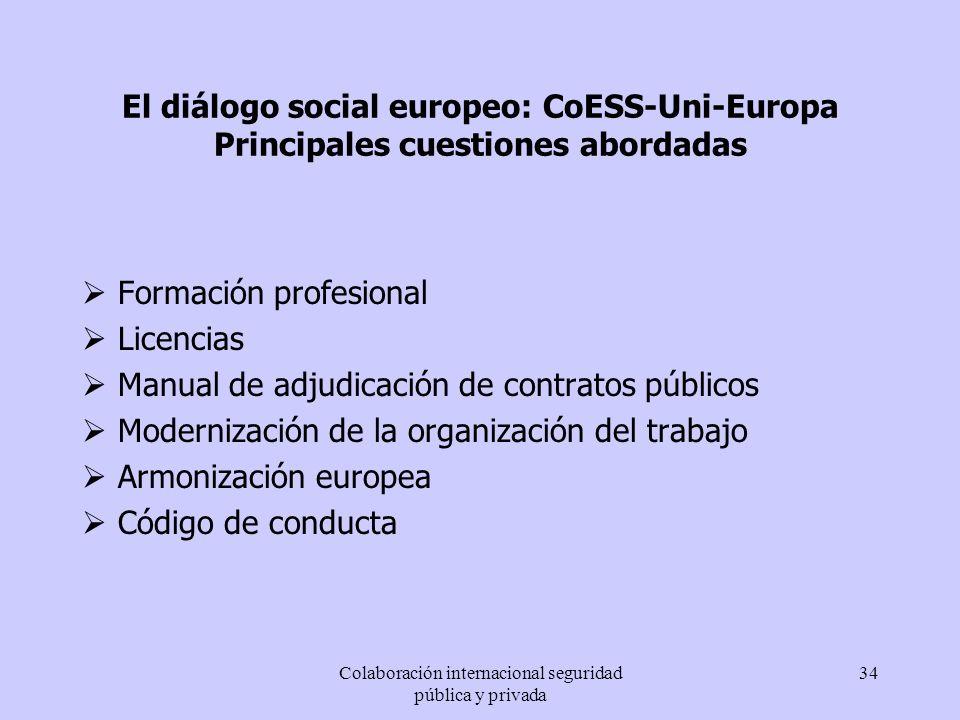 Colaboración internacional seguridad pública y privada 34 El diálogo social europeo: CoESS-Uni-Europa Principales cuestiones abordadas Formación profe