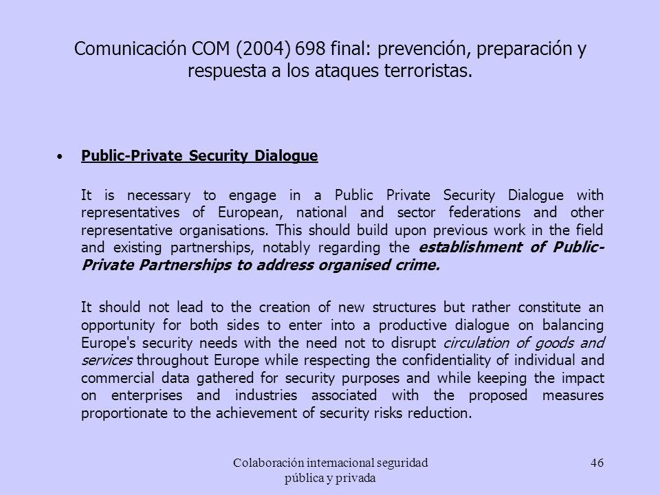 Colaboración internacional seguridad pública y privada 46 Comunicación COM (2004) 698 final: prevención, preparación y respuesta a los ataques terrori