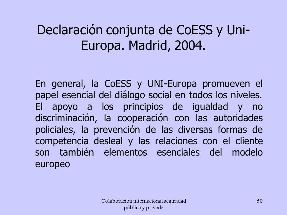 Colaboración internacional seguridad pública y privada 50 Declaración conjunta de CoESS y Uni- Europa. Madrid, 2004. En general, la CoESS y UNI-Europa