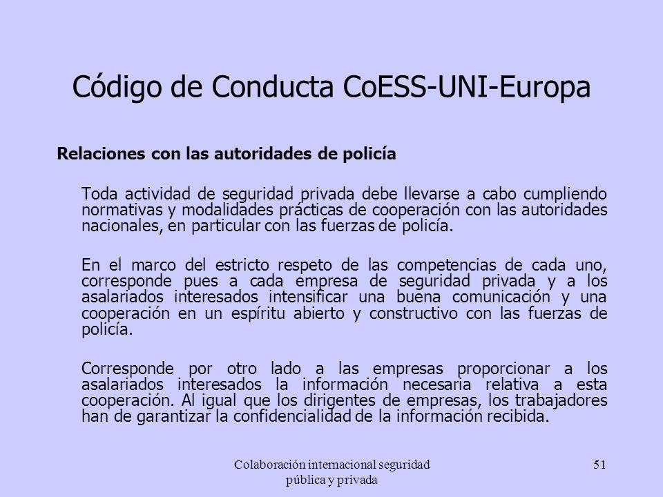 Colaboración internacional seguridad pública y privada 51 Código de Conducta CoESS-UNI-Europa Relaciones con las autoridades de policía Toda actividad