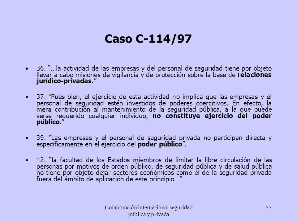 Colaboración internacional seguridad pública y privada 55 Caso C-114/97 36. …la actividad de las empresas y del personal de seguridad tiene por objeto