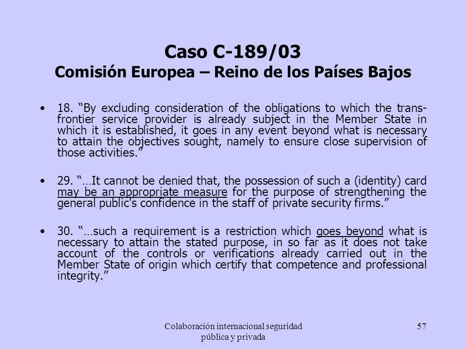 Colaboración internacional seguridad pública y privada 57 Caso C-189/03 Comisión Europea – Reino de los Países Bajos 18. By excluding consideration of