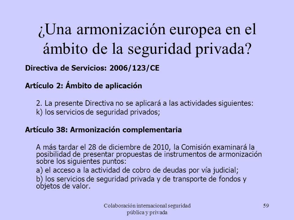 Colaboración internacional seguridad pública y privada 59 ¿Una armonización europea en el ámbito de la seguridad privada? Directiva de Servicios: 2006