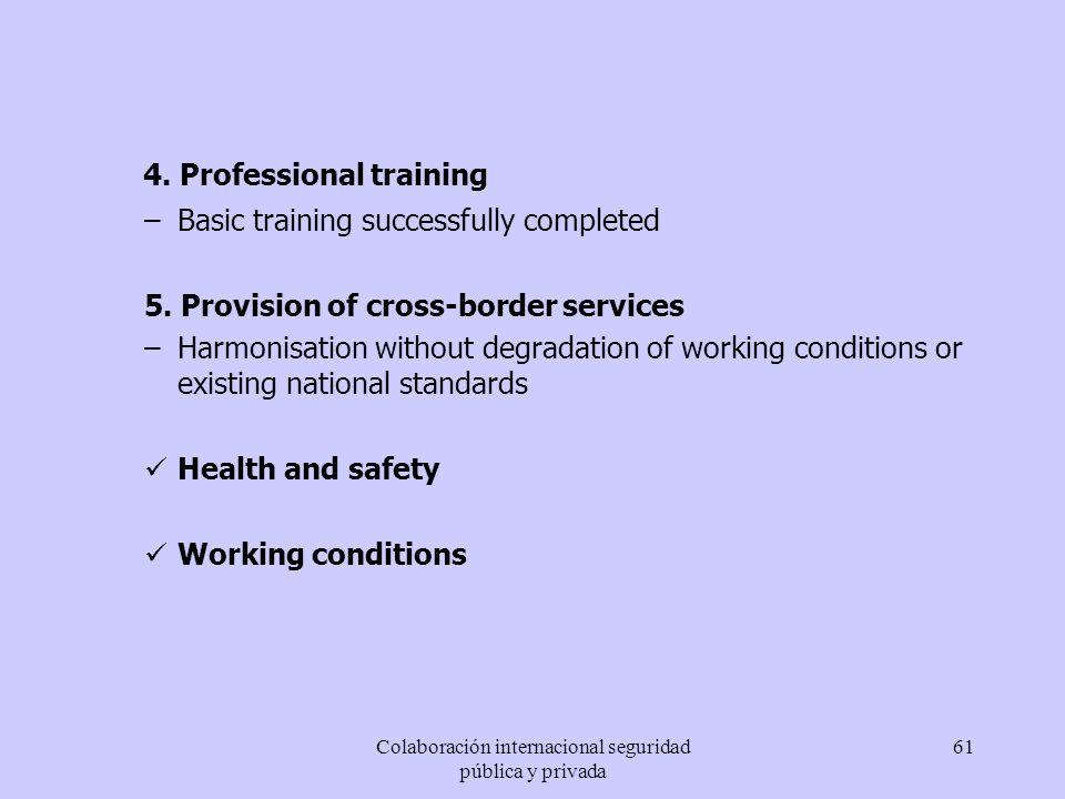 Colaboración internacional seguridad pública y privada 61 4. Professional training –Basic training successfully completed 5. Provision of cross-border