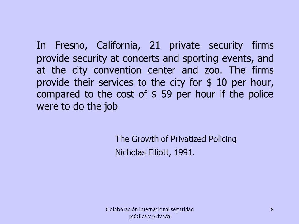 Colaboración internacional seguridad pública y privada 8 In Fresno, California, 21 private security firms provide security at concerts and sporting ev