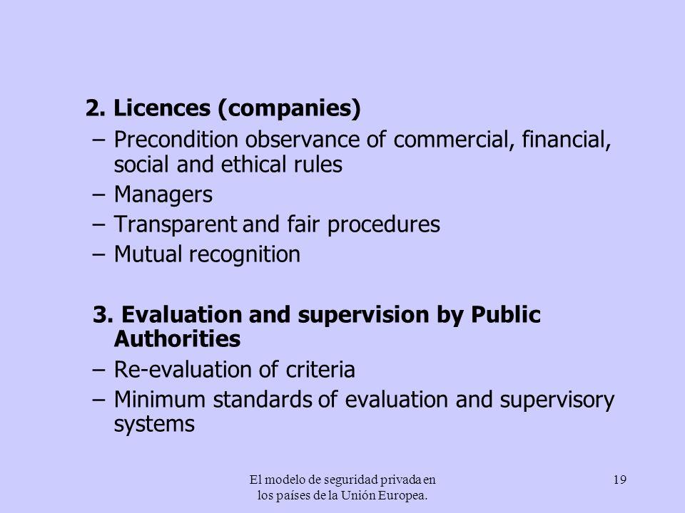 El modelo de seguridad privada en los países de la Unión Europea. 19 2. Licences (companies) –Precondition observance of commercial, financial, social