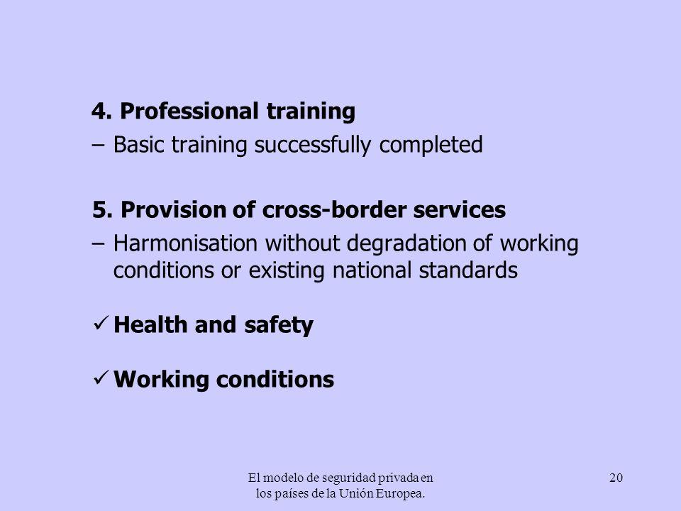 El modelo de seguridad privada en los países de la Unión Europea. 20 4. Professional training –Basic training successfully completed 5. Provision of c