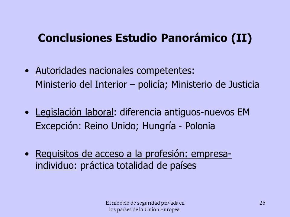 El modelo de seguridad privada en los países de la Unión Europea. 26 Conclusiones Estudio Panorámico (II) Autoridades nacionales competentes: Minister