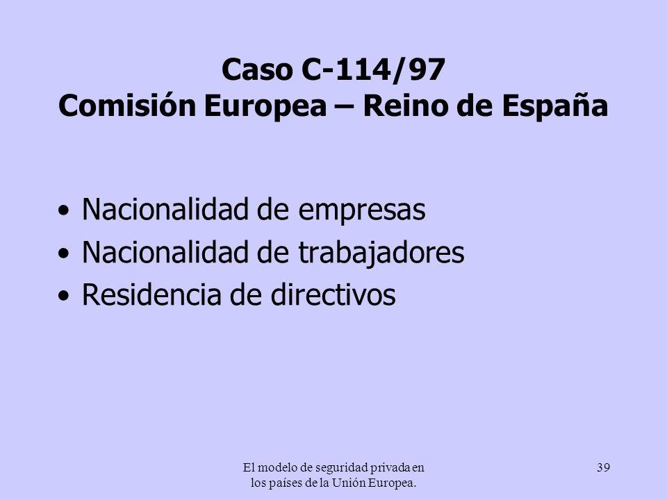 El modelo de seguridad privada en los países de la Unión Europea. 39 Caso C-114/97 Comisión Europea – Reino de España Nacionalidad de empresas Naciona