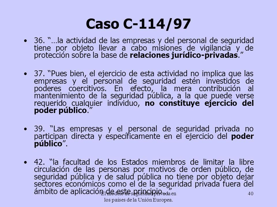 El modelo de seguridad privada en los países de la Unión Europea. 40 Caso C-114/97 36. …la actividad de las empresas y del personal de seguridad tiene