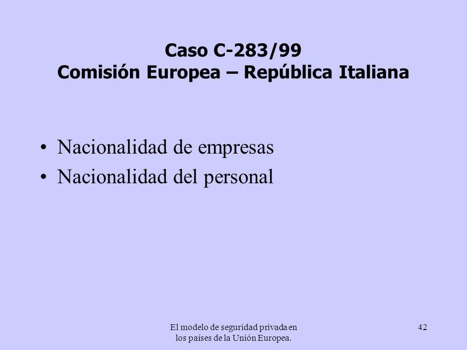 El modelo de seguridad privada en los países de la Unión Europea. 42 Caso C-283/99 Comisión Europea – República Italiana Nacionalidad de empresas Naci