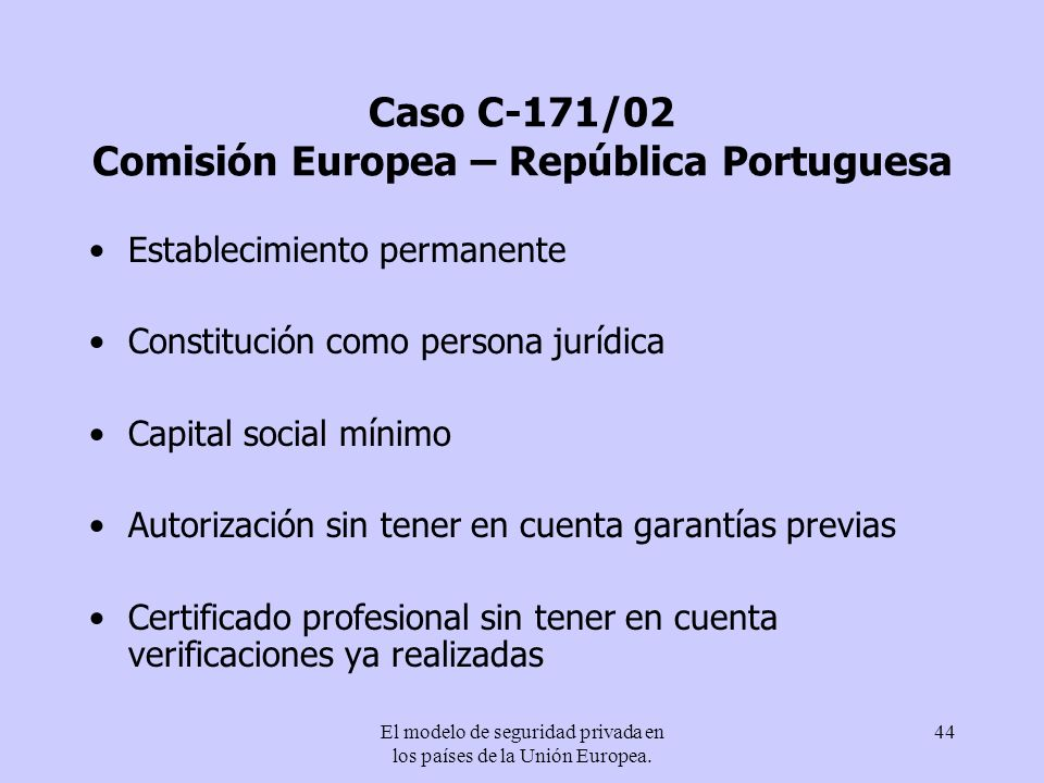 El modelo de seguridad privada en los países de la Unión Europea. 44 Caso C-171/02 Comisión Europea – República Portuguesa Establecimiento permanente