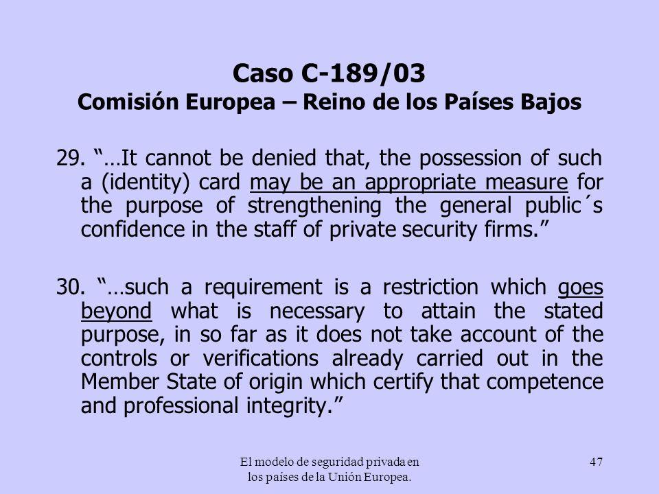 El modelo de seguridad privada en los países de la Unión Europea. 47 Caso C-189/03 Comisión Europea – Reino de los Países Bajos 29. …It cannot be deni