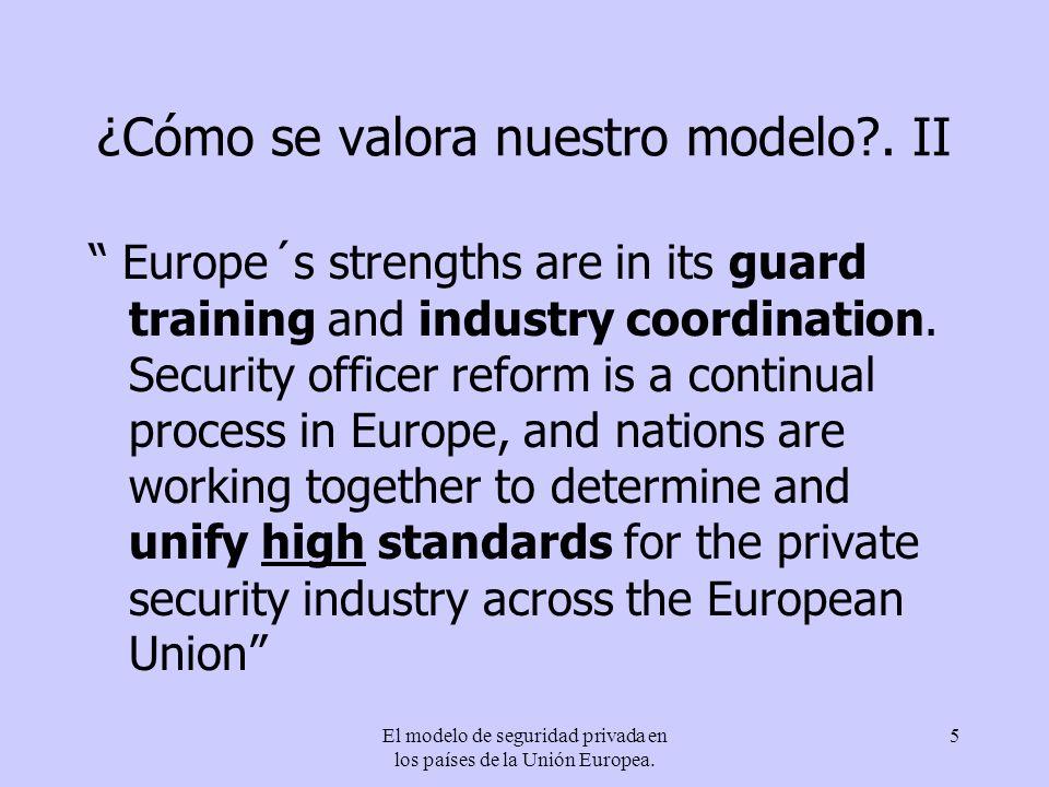 El modelo de seguridad privada en los países de la Unión Europea. 5 ¿Cómo se valora nuestro modelo?. II Europe´s strengths are in its guard training a