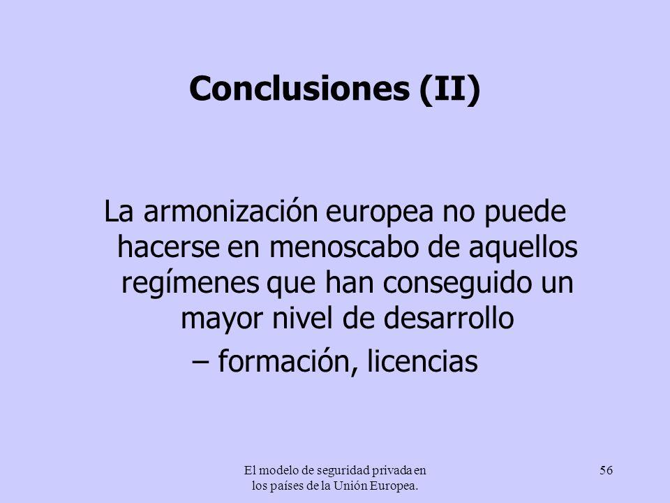 El modelo de seguridad privada en los países de la Unión Europea. 56 Conclusiones (II) La armonización europea no puede hacerse en menoscabo de aquell