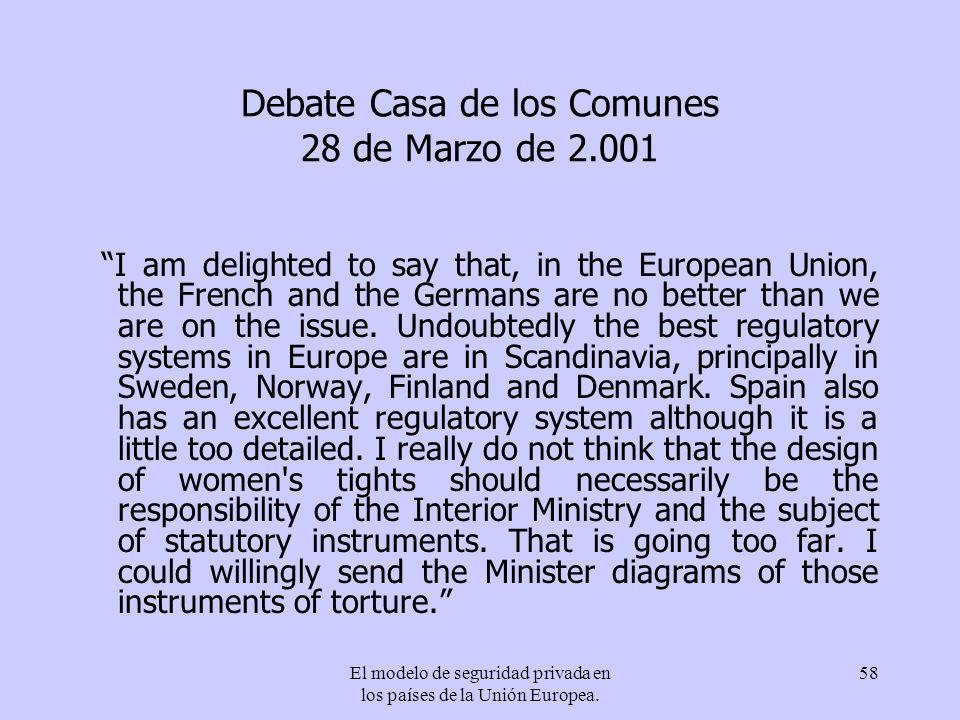 El modelo de seguridad privada en los países de la Unión Europea. 58 Debate Casa de los Comunes 28 de Marzo de 2.001 I am delighted to say that, in th