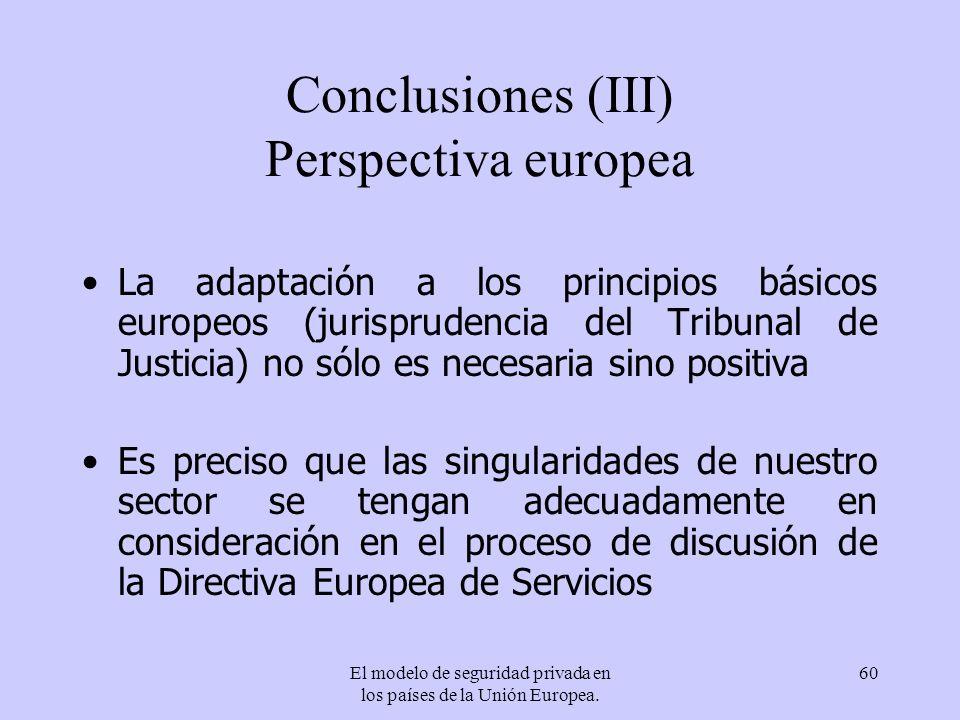 El modelo de seguridad privada en los países de la Unión Europea. 60 Conclusiones (III) Perspectiva europea La adaptación a los principios básicos eur