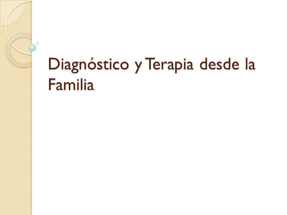 Diagnóstico y Terapia desde la Familia