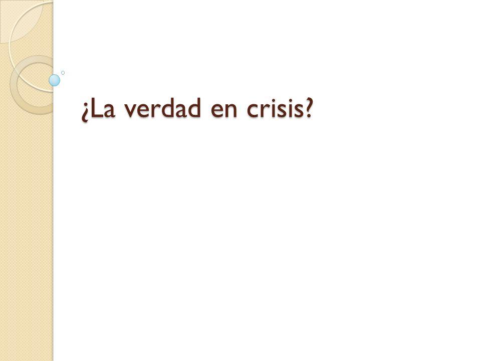 ¿La verdad en crisis