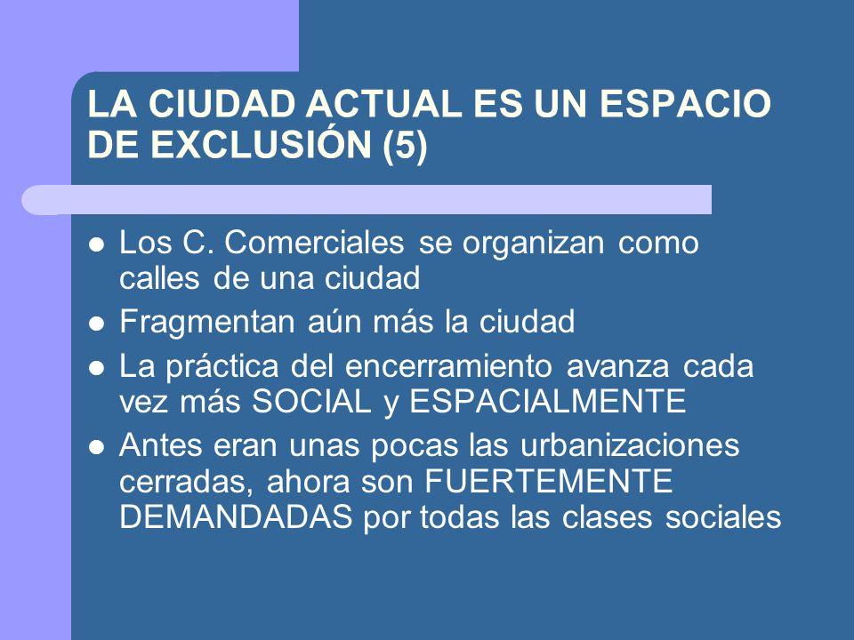 LA CIUDAD ACTUAL ES UN ESPACIO DE EXCLUSIÓN (5) Los C.