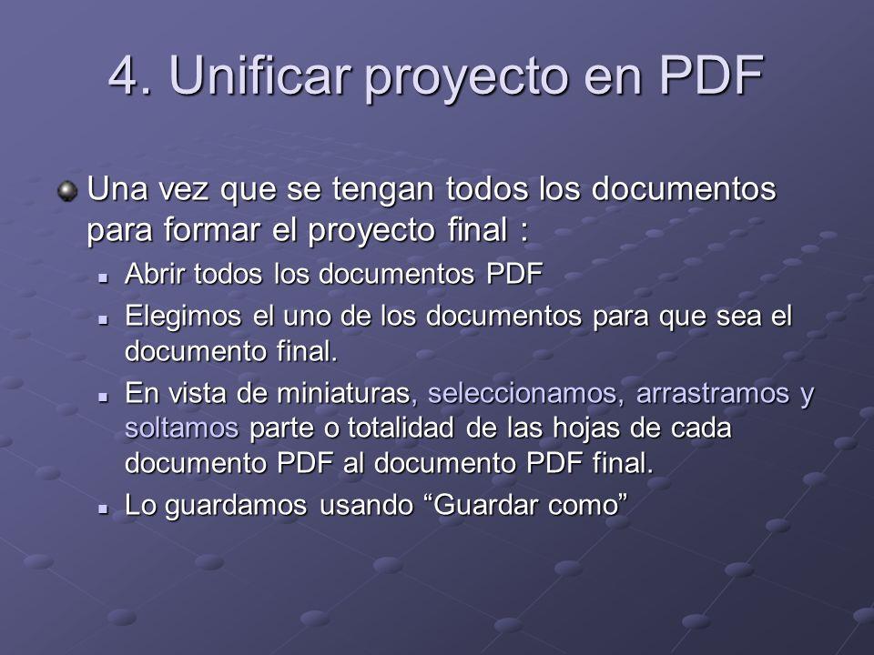 4. Unificar proyecto en PDF Una vez que se tengan todos los documentos para formar el proyecto final : Abrir todos los documentos PDF Abrir todos los