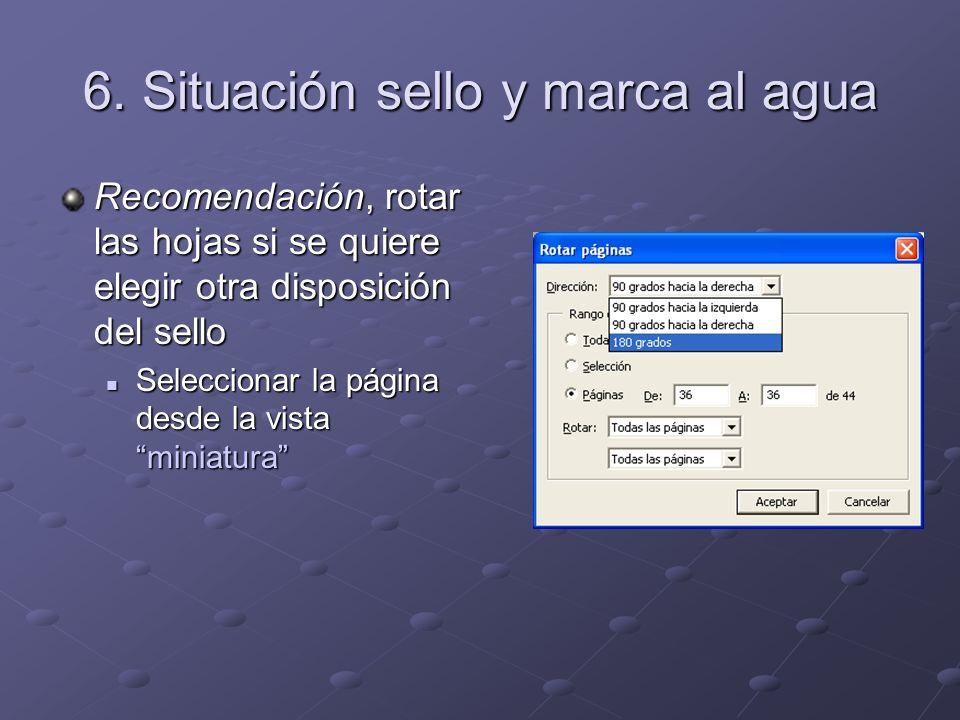 6. Situación sello y marca al agua Recomendación, rotar las hojas si se quiere elegir otra disposición del sello Seleccionar la página desde la vista