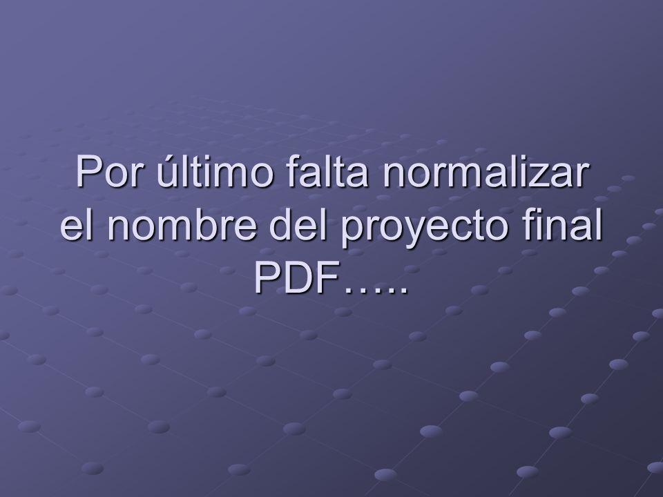 Por último falta normalizar el nombre del proyecto final PDF…..