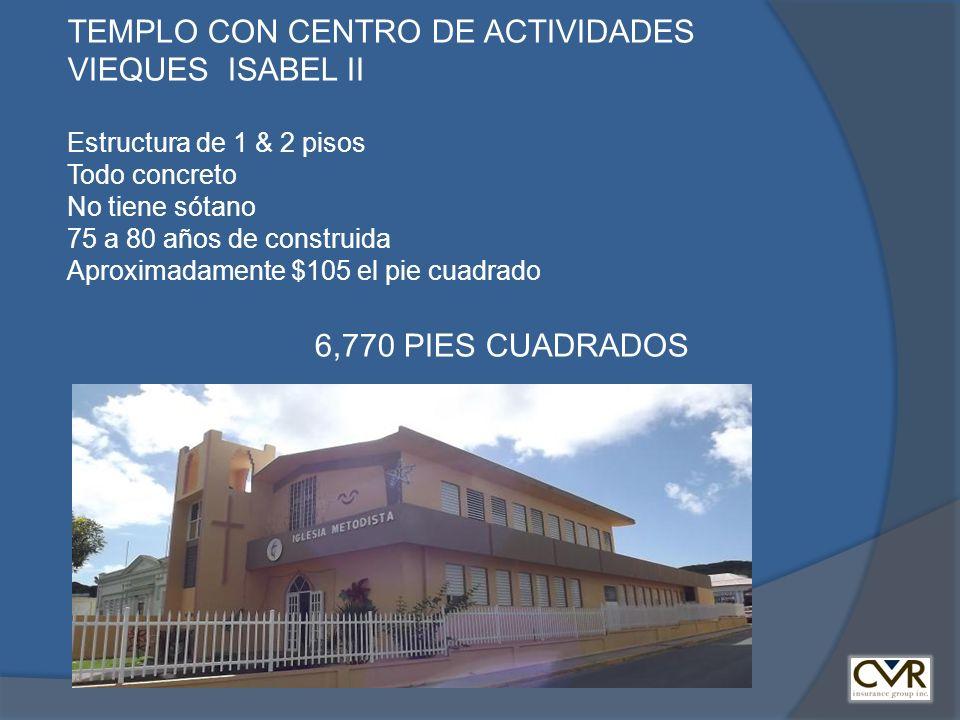 TEMPLO CON CENTRO DE ACTIVIDADES VIEQUES ISABEL II Estructura de 1 & 2 pisos Todo concreto No tiene sótano 75 a 80 años de construida Aproximadamente